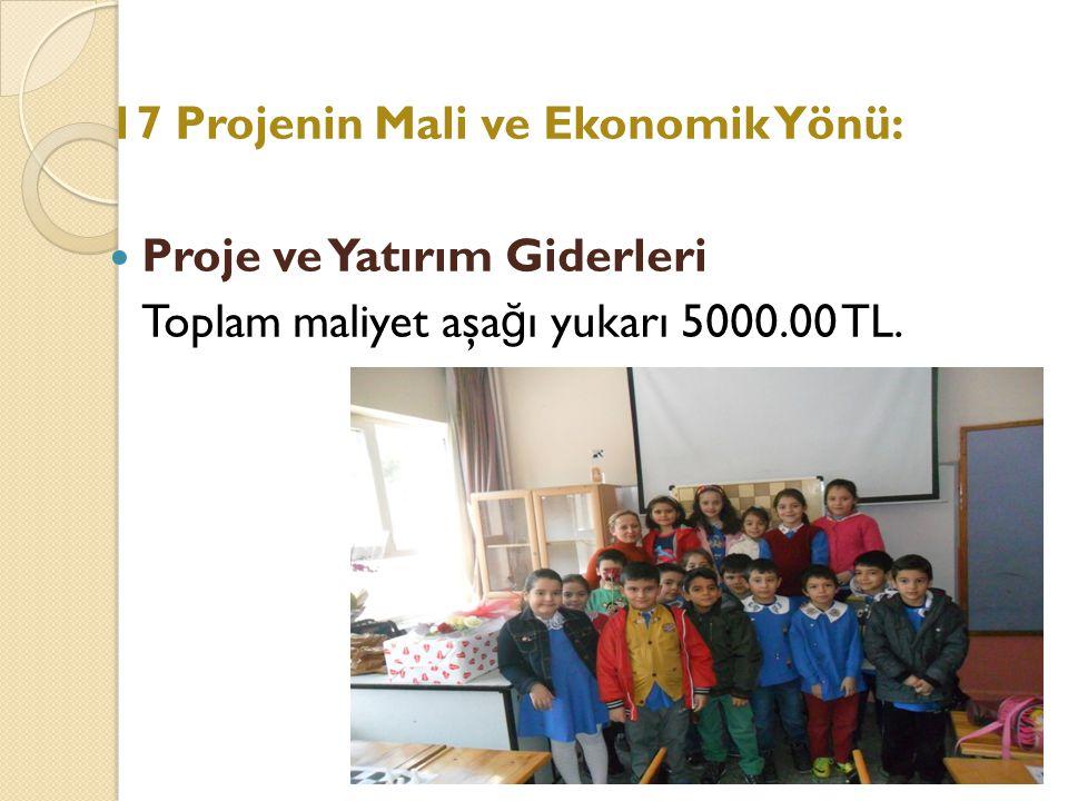 17 Projenin Mali ve Ekonomik Yönü: Proje ve Yatırım Giderleri Toplam maliyet aşa ğ ı yukarı 5000.00 TL.