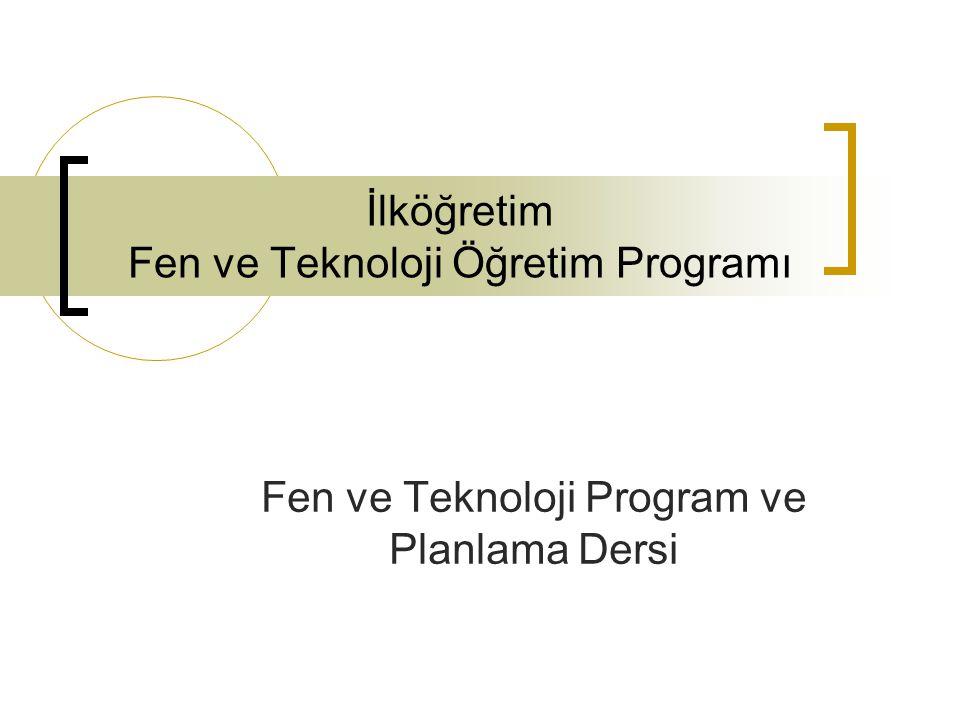 İlköğretim Fen ve Teknoloji Öğretim Programı Fen ve Teknoloji Program ve Planlama Dersi
