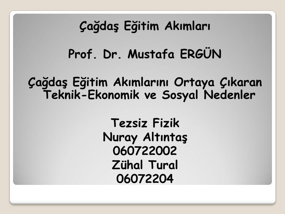 Çağdaş Eğitim Akımları Prof. Dr. Mustafa ERGÜN Çağdaş Eğitim Akımlarını Ortaya Çıkaran Teknik-Ekonomik ve Sosyal Nedenler Tezsiz Fizik Nuray Altıntaş