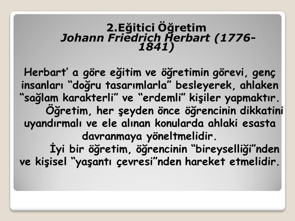 """2.Eğitici Öğretim Johann Friedrich Herbart (1776- 1841) Herbart' a göre eğitim ve öğretimin görevi, genç insanları """"doğru tasarımlarla"""" besleyerek, ah"""