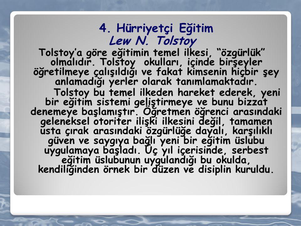 """4. Hürriyetçi Eğitim Lew N. Tolstoy Tolstoy'a göre eğitimin temel ilkesi, """"özgürlük"""" olmalıdır. Tolstoy okulları, içinde birşeyler öğretilmeye çalışıl"""