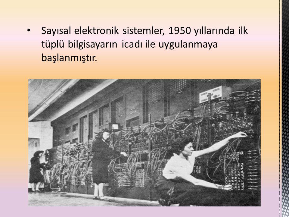 Sayısal elektronik sistemler, 1950 yıllarında ilk tüplü bilgisayarın icadı ile uygulanmaya başlanmıştır.