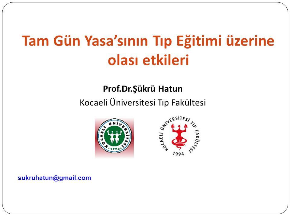 Tam Gün Yasa'sının Tıp Eğitimi üzerine olası etkileri Prof.Dr.Şükrü Hatun Kocaeli Üniversitesi Tıp Fakültesi sukruhatun@gmail.com