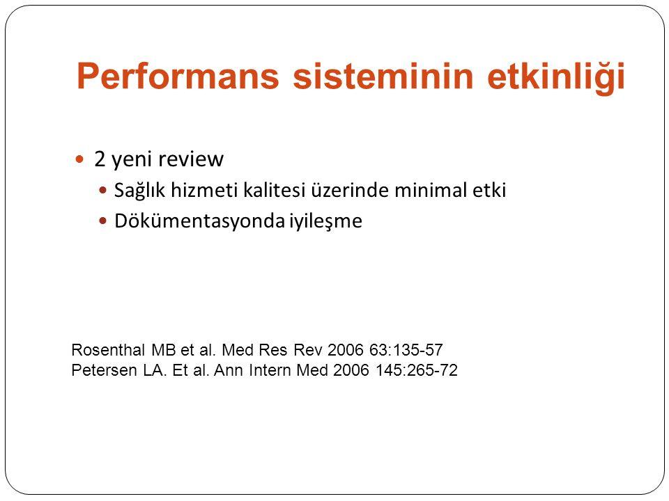 Performans sisteminin etkinliği 2 yeni review Sağlık hizmeti kalitesi üzerinde minimal etki Dökümentasyonda iyileşme Rosenthal MB et al. Med Res Rev 2