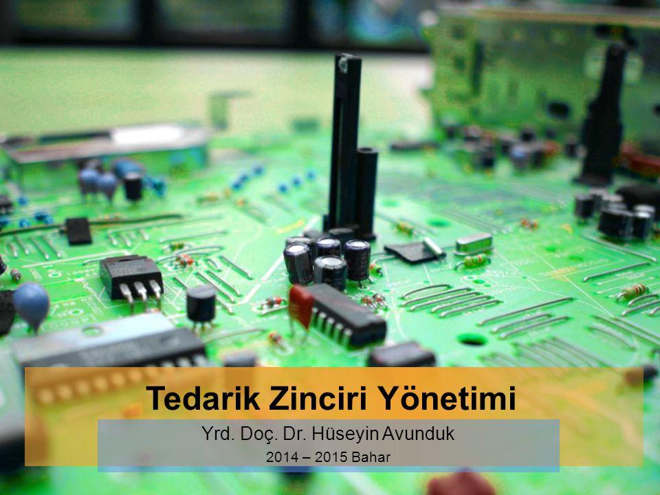 Tedarik Zinciri Yönetimi Yrd. Doç. Dr. Hüseyin Avunduk 2014 – 2015 Bahar