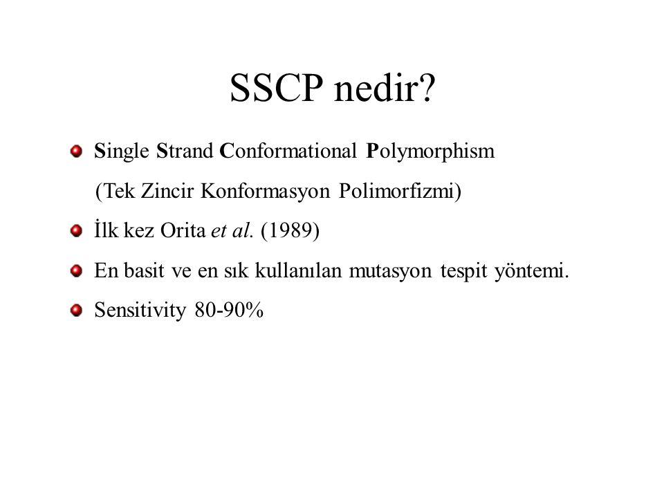 SSCP nedir? Single Strand Conformational Polymorphism (Tek Zincir Konformasyon Polimorfizmi) İlk kez Orita et al. (1989) En basit ve en sık kullanılan