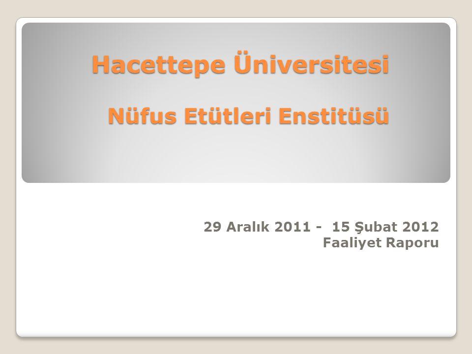 Hacettepe Üniversitesi Nüfus Etütleri Enstitüsü 29 Aralık 2011 - 15 Şubat 2012 Faaliyet Raporu