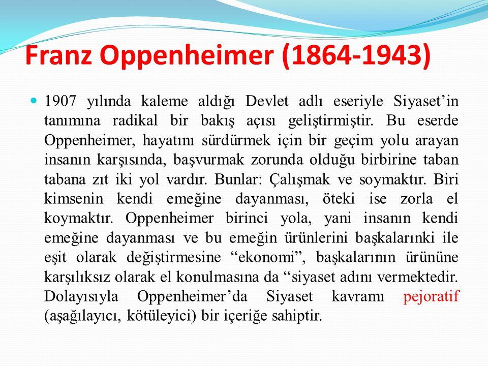 Franz Oppenheimer (1864-1943) 1907 yılında kaleme aldığı Devlet adlı eseriyle Siyaset'in tanımına radikal bir bakış açısı geliştirmiştir. Bu eserde Op