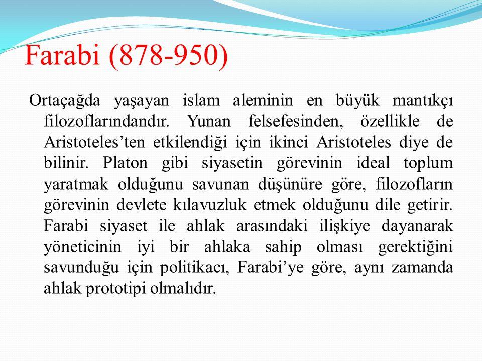 Farabi (878-950) Ortaçağda yaşayan islam aleminin en büyük mantıkçı filozoflarındandır. Yunan felsefesinden, özellikle de Aristoteles'ten etkilendiği
