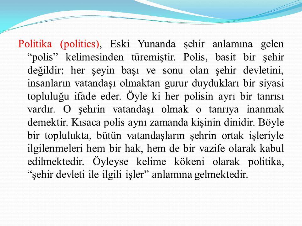 """Politika (politics), Eski Yunanda şehir anlamına gelen """"polis"""" kelimesinden türemiştir. Polis, basit bir şehir değildir; her şeyin başı ve sonu olan ş"""