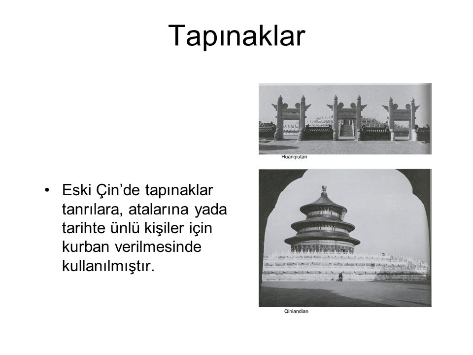 Tapınaklar Eski Çin'de tapınaklar tanrılara, atalarına yada tarihte ünlü kişiler için kurban verilmesinde kullanılmıştır.
