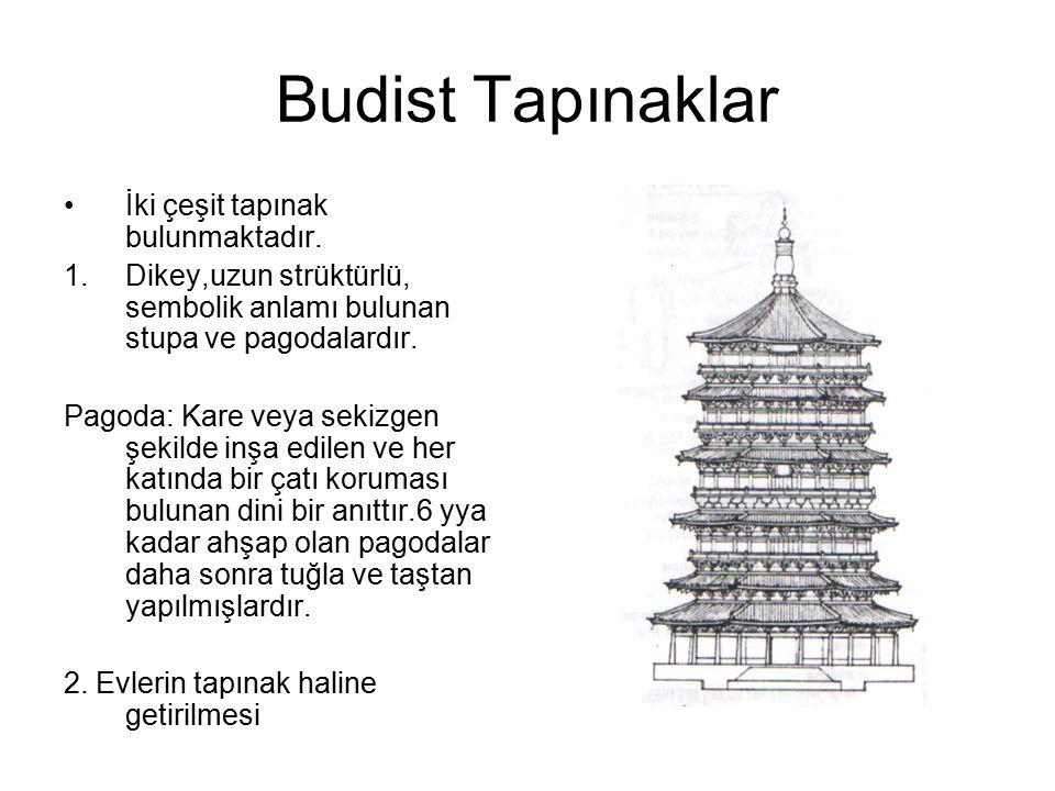Budist Tapınaklar İki çeşit tapınak bulunmaktadır. 1.Dikey,uzun strüktürlü, sembolik anlamı bulunan stupa ve pagodalardır. Pagoda: Kare veya sekizgen