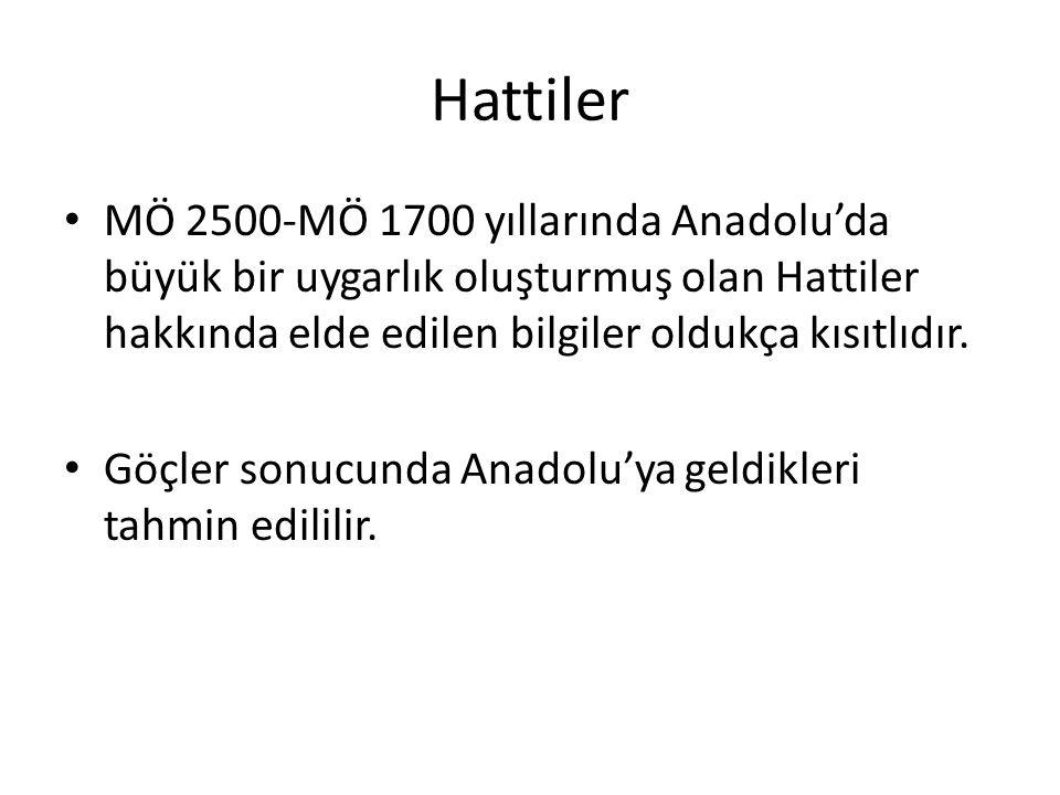 Hattiler MÖ 2500-MÖ 1700 yıllarında Anadolu'da büyük bir uygarlık oluşturmuş olan Hattiler hakkında elde edilen bilgiler oldukça kısıtlıdır. Göçler so