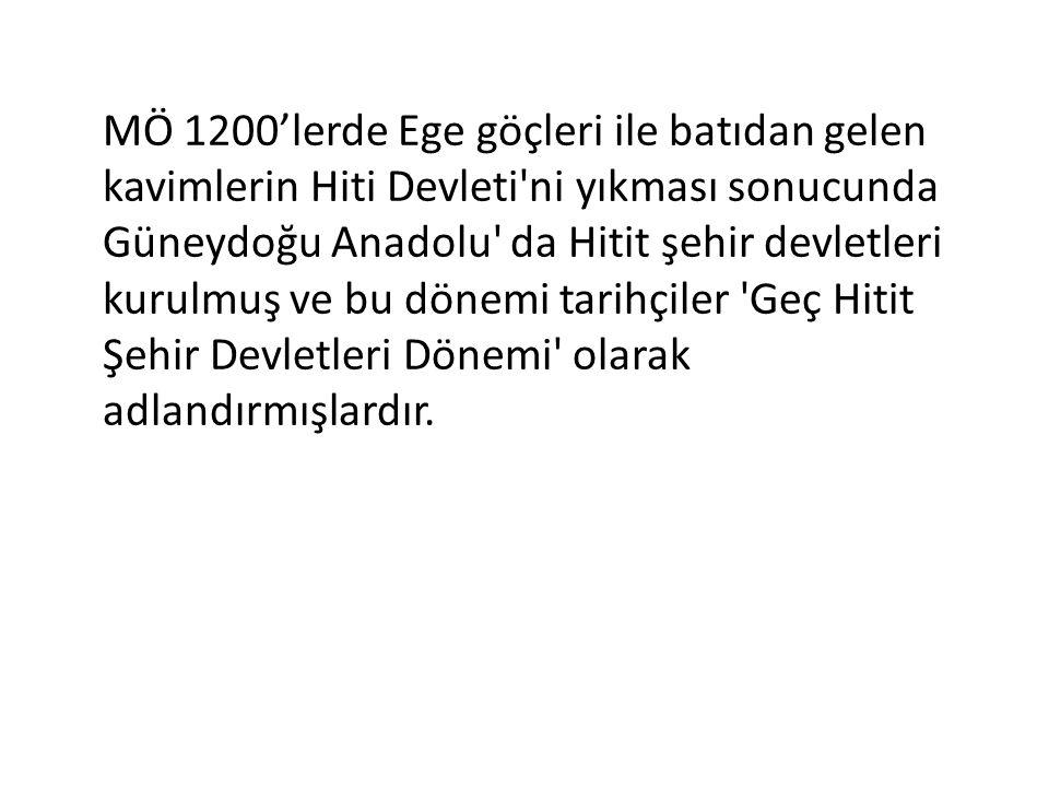 MÖ 1200'lerde Ege göçleri ile batıdan gelen kavimlerin Hiti Devleti'ni yıkması sonucunda Güneydoğu Anadolu' da Hitit şehir devletleri kurulmuş ve bu d