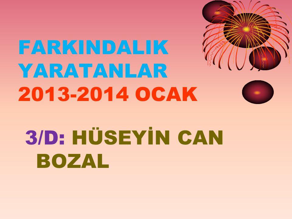 FARKINDALIK YARATANLAR 2013-2014 OCAK 3/D: HÜSEYİN CAN BOZAL