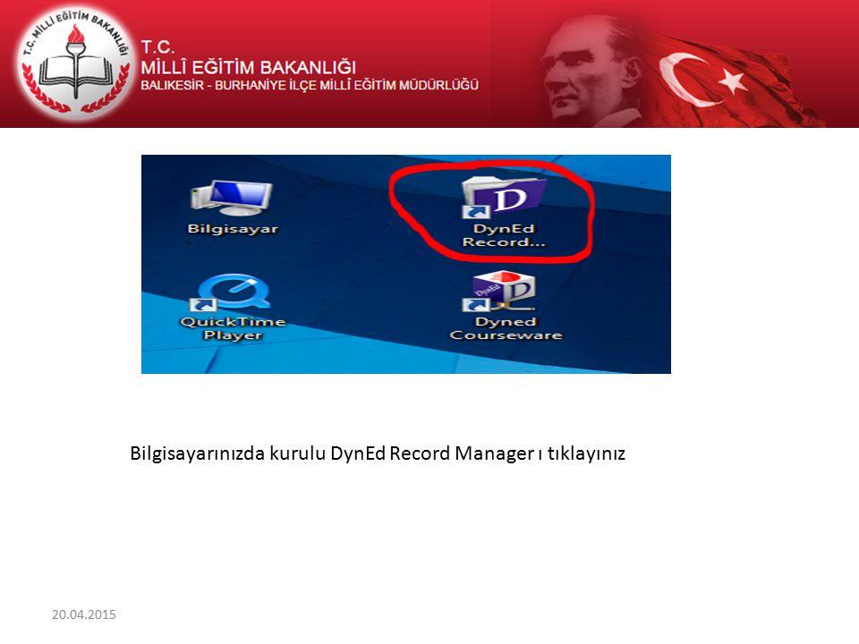 Bilgisayarınızda kurulu DynEd Record Manager ı tıklayınız 20.04.2015