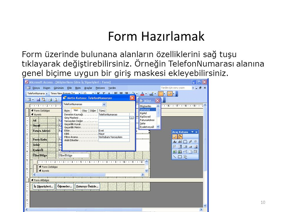 10 Form Hazırlamak Form üzerinde bulunana alanların özelliklerini sağ tuşu tıklayarak değiştirebilirsiniz. Örneğin TelefonNumarası alanına genel biçim