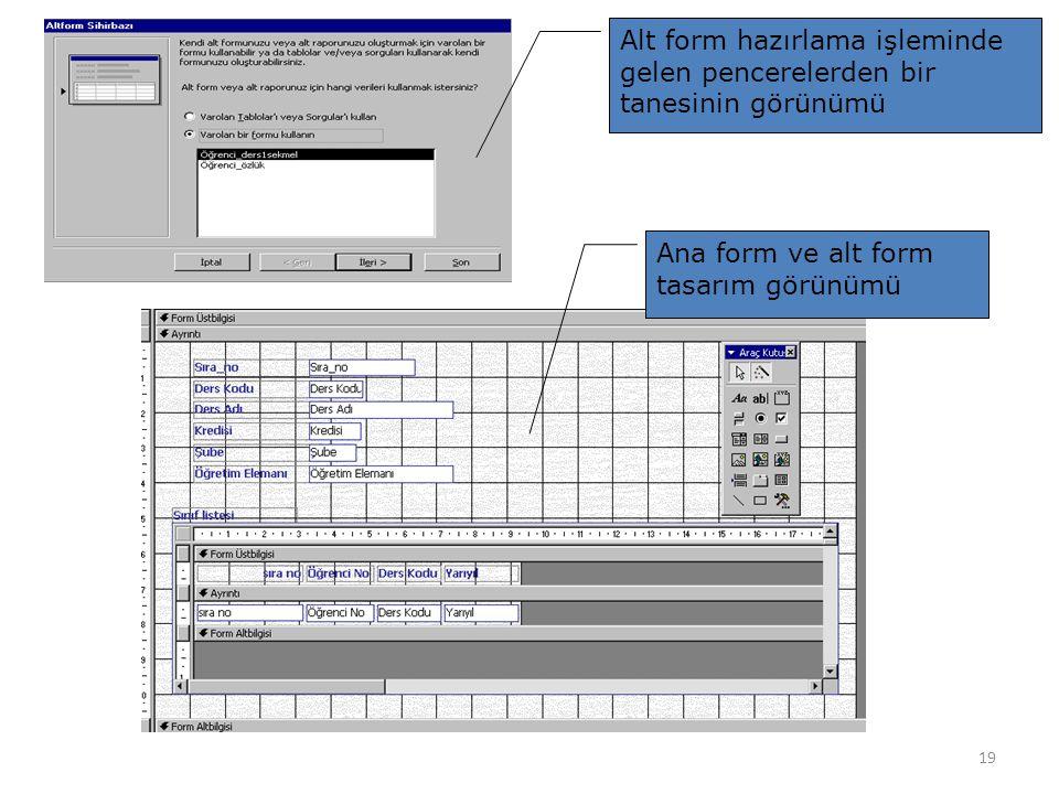 19 Alt form hazırlama işleminde gelen pencerelerden bir tanesinin görünümü Ana form ve alt form tasarım görünümü