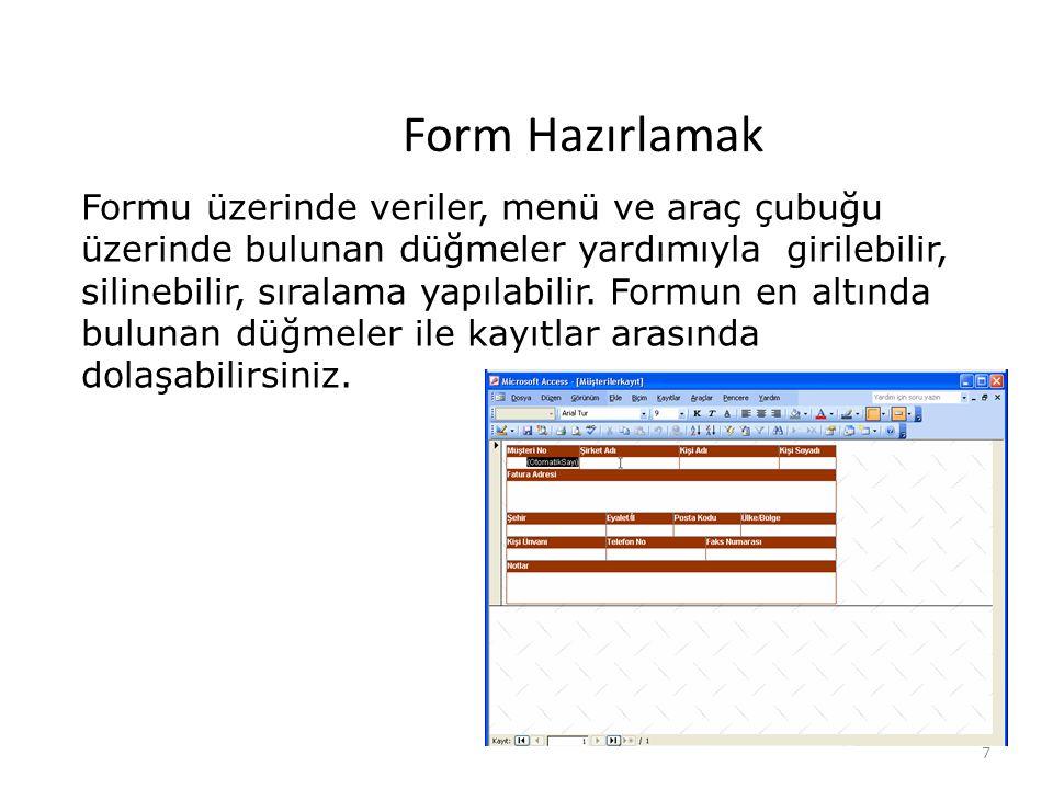 7 Form Hazırlamak Formu üzerinde veriler, menü ve araç çubuğu üzerinde bulunan düğmeler yardımıyla girilebilir, silinebilir, sıralama yapılabilir.