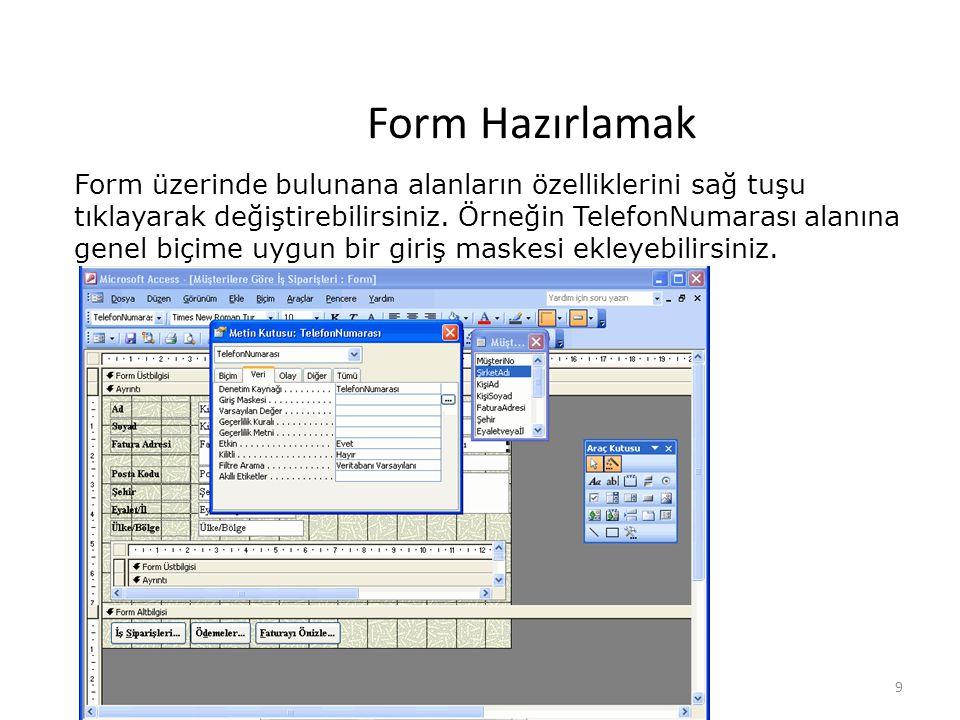 9 Form Hazırlamak Form üzerinde bulunana alanların özelliklerini sağ tuşu tıklayarak değiştirebilirsiniz. Örneğin TelefonNumarası alanına genel biçime