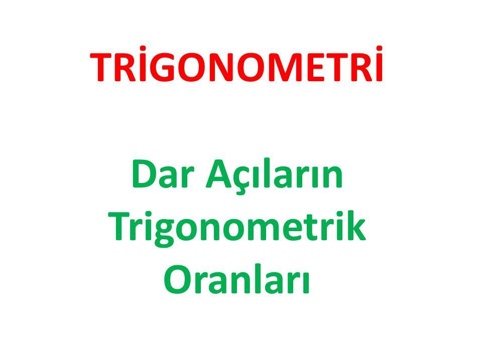 TRİGONOMETRİ Dar Açıların Trigonometrik Oranları
