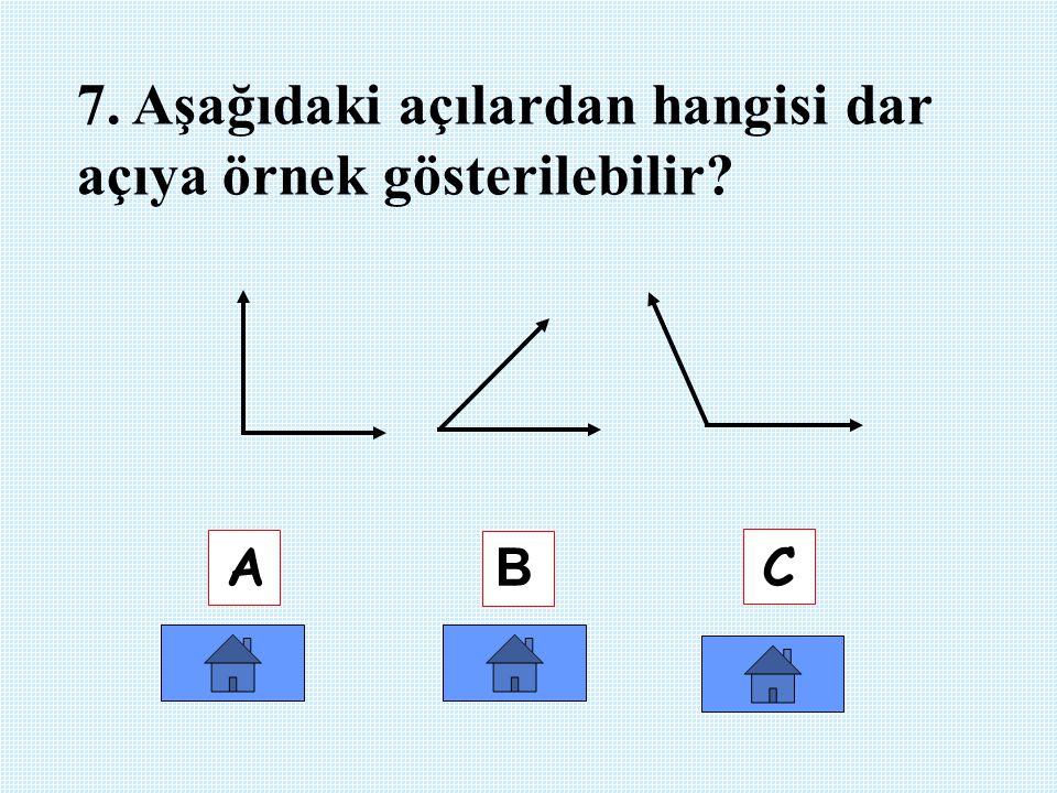 7. Aşağıdaki açılardan hangisi dar açıya örnek gösterilebilir? A B C