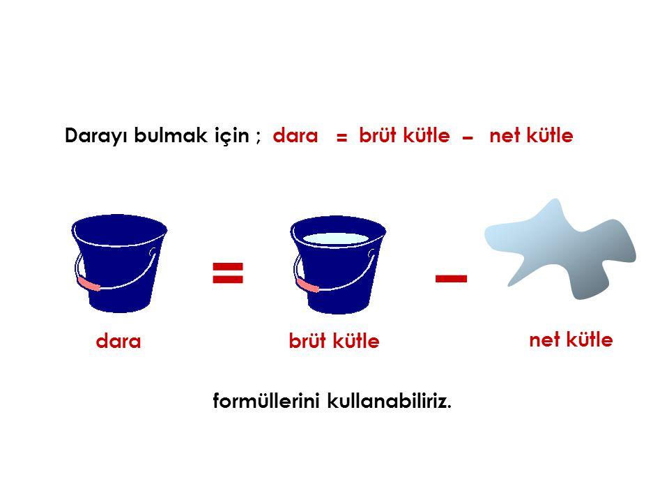 Darayı bulmak için ;dara = – brüt kütle net kütle dara = brüt kütle – net kütle formüllerini kullanabiliriz.