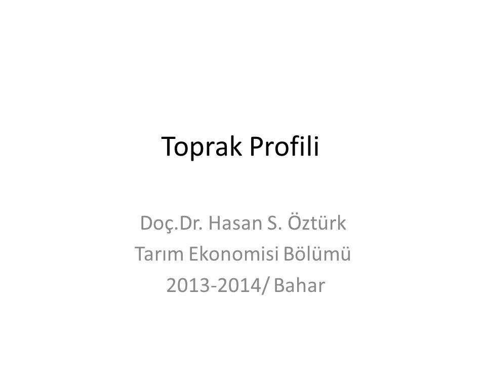 Toprak Profili Doç.Dr. Hasan S. Öztürk Tarım Ekonomisi Bölümü 2013-2014/ Bahar
