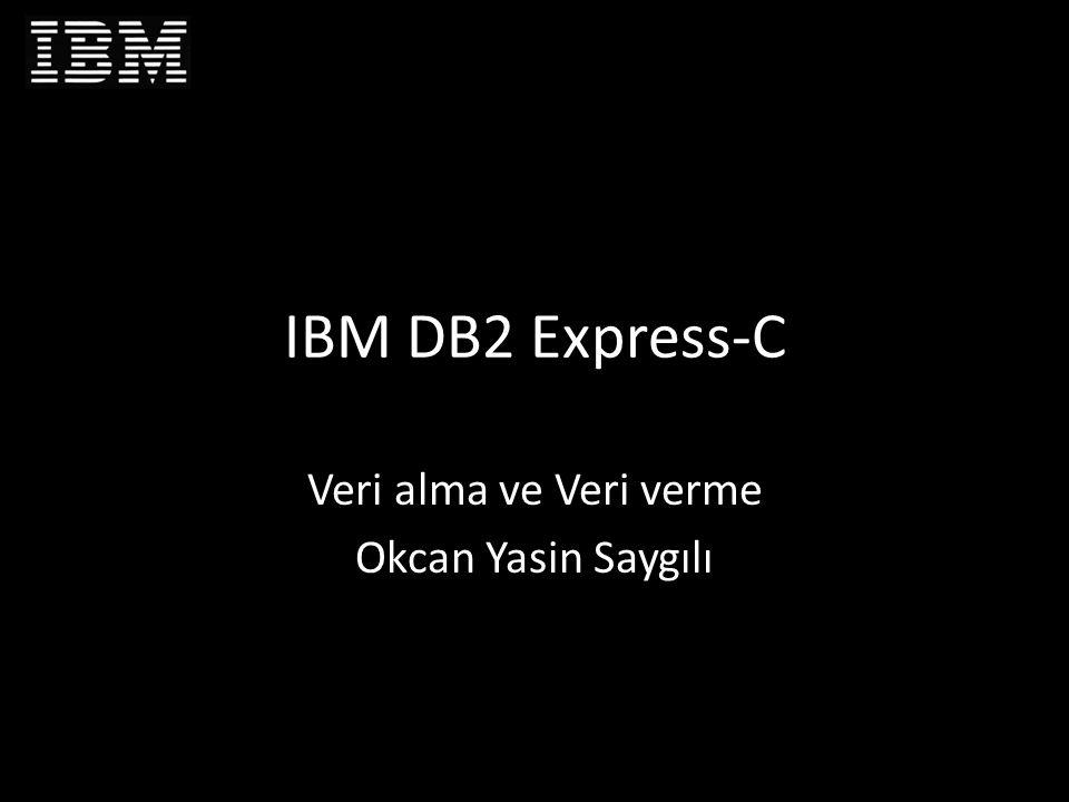 IBM DB2 Express-C Veri alma ve Veri verme Okcan Yasin Saygılı