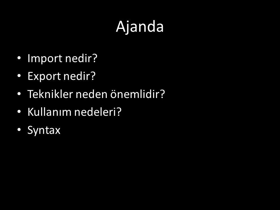 Ajanda Import nedir Export nedir Teknikler neden önemlidir Kullanım nedeleri Syntax