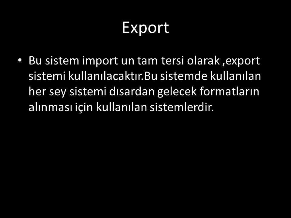 Önemi Bu tür sistemlerde import ve export sistemleri kullanılarak sistem üzerinde belli sıkışık durumlarda sistemden gelen giriş yada çıkışlar veri kurtarımı olsun veya sistemlerde anlık veri taşımalarda olsun cok yardımcı olan bir sistemdir.