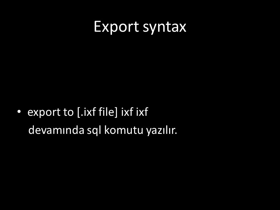 Import syntax İmport to [ixf file] of ixf devamında sql komutu yazılır.