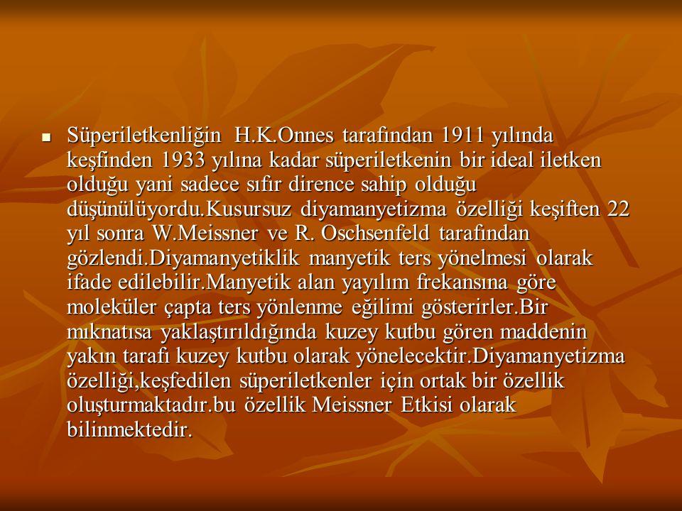 Süperiletkenliğin H.K.Onnes tarafından 1911 yılında keşfinden 1933 yılına kadar süperiletkenin bir ideal iletken olduğu yani sadece sıfır dirence sahi