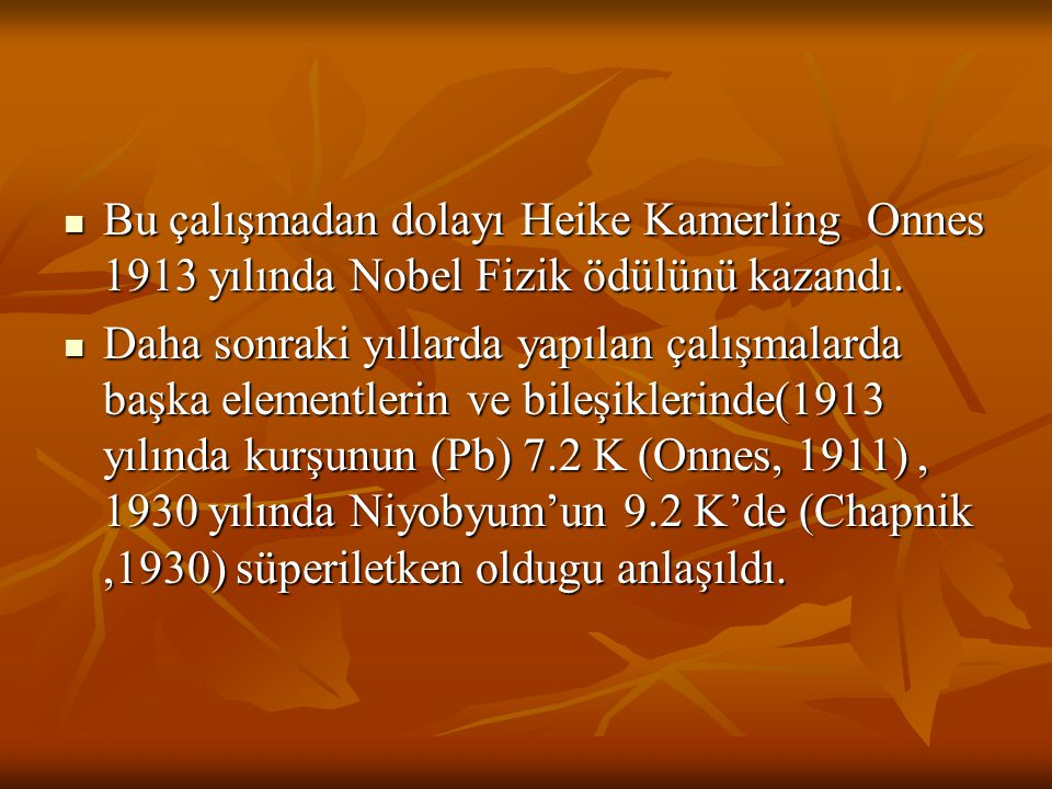 Bu çalışmadan dolayı Heike Kamerling Onnes 1913 yılında Nobel Fizik ödülünü kazandı. Bu çalışmadan dolayı Heike Kamerling Onnes 1913 yılında Nobel Fiz