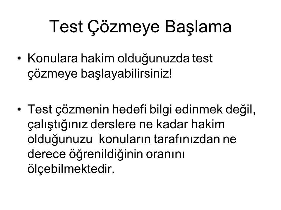 Test Çözmeye Başlama Konulara hakim olduğunuzda test çözmeye başlayabilirsiniz! Test çözmenin hedefi bilgi edinmek değil, çalıştığınız derslere ne kad