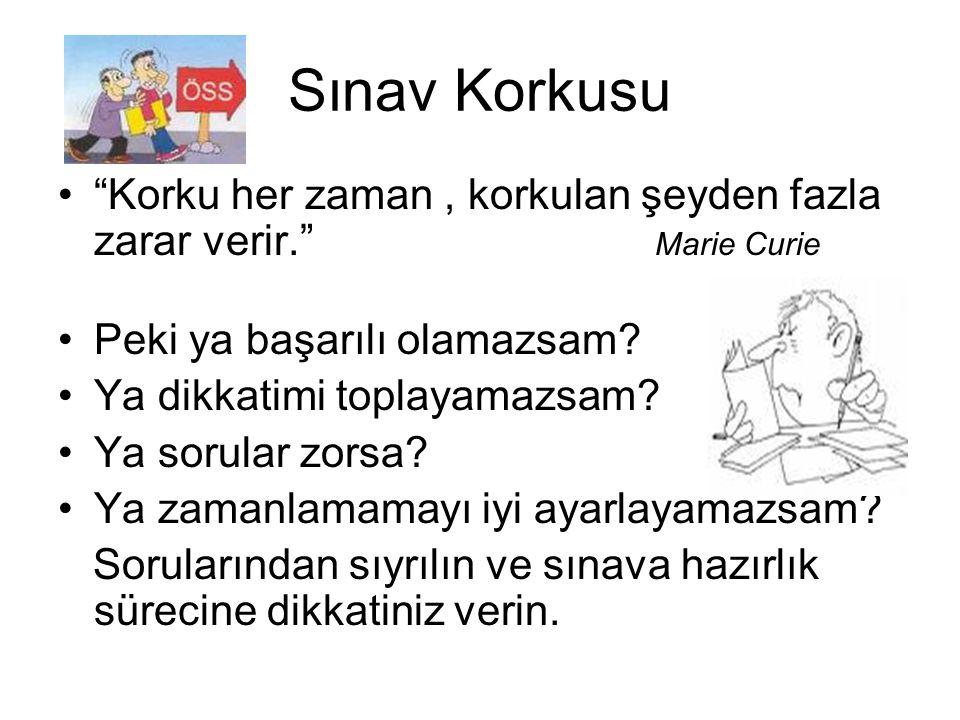 """Sınav Korkusu """"Korku her zaman, korkulan şeyden fazla zarar verir."""" Marie Curie Peki ya başarılı olamazsam? Ya dikkatimi toplayamazsam? Ya sorular zor"""