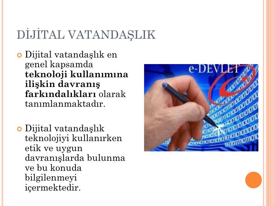 DİJİTAL VATANDAŞLIK Dijital vatandaşlık en genel kapsamda teknoloji kullanımına ilişkin davranış farkındalıkları olarak tanımlanmaktadır. Dijital vata