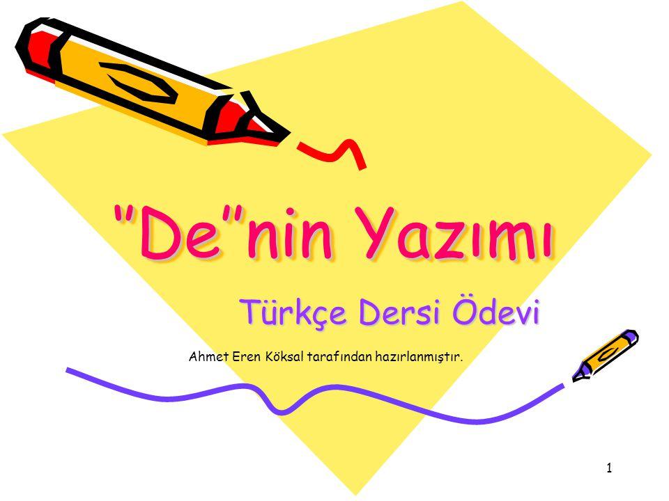Ahmet Eren Köksal tarafından hazırlanmıştır. 1 ''De''nin Yazımı Türkçe Dersi Ödevi Türkçe Dersi Ödevi