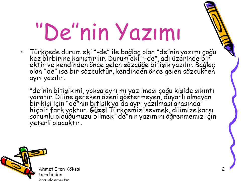 """Ahmet Eren Köksal tarafından hazırlanmıştır. 2 ''De''nin Yazımı Türkçede durum eki """"-de"""" ile bağlaç olan """"de""""nin yazımı çoğu kez birbirine karıştırılı"""