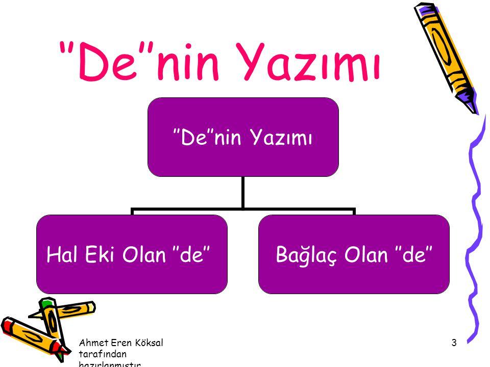 Ahmet Eren Köksal tarafından hazırlanmıştır. 3 ''De''nin Yazımı ''De''nin Yazımı Hal Eki Olan ''de'' Bağlaç Olan ''de''