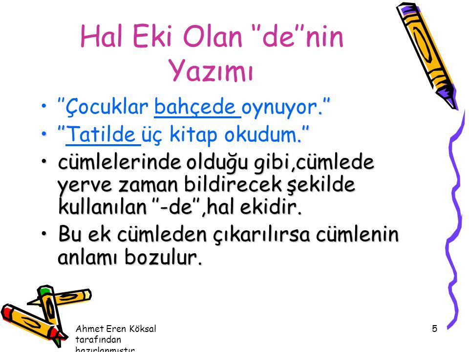 Ahmet Eren Köksal tarafından hazırlanmıştır. 5 Hal Eki Olan ''de''nin Yazımı.''''Çocuklar bahçede oynuyor.'' ''.''''Tatilde üç kitap okudum.'' cümlele