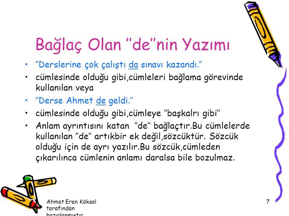 Ahmet Eren Köksal tarafından hazırlanmıştır. 7 Bağlaç Olan ''de''nin Yazımı ''Derslerine çok çalıştı da sınavı kazandı.'' cümlesinde olduğu gibi,cümle