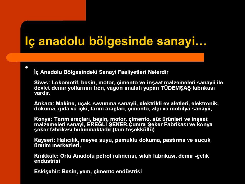 Iç anadolu bölgesinde sanayi… İç Anadolu Bölgesindeki Sanayi Faaliyetleri Nelerdir Sivas: Lokomotif, besin, motor, çimento ve inşaat malzemeleri sanay
