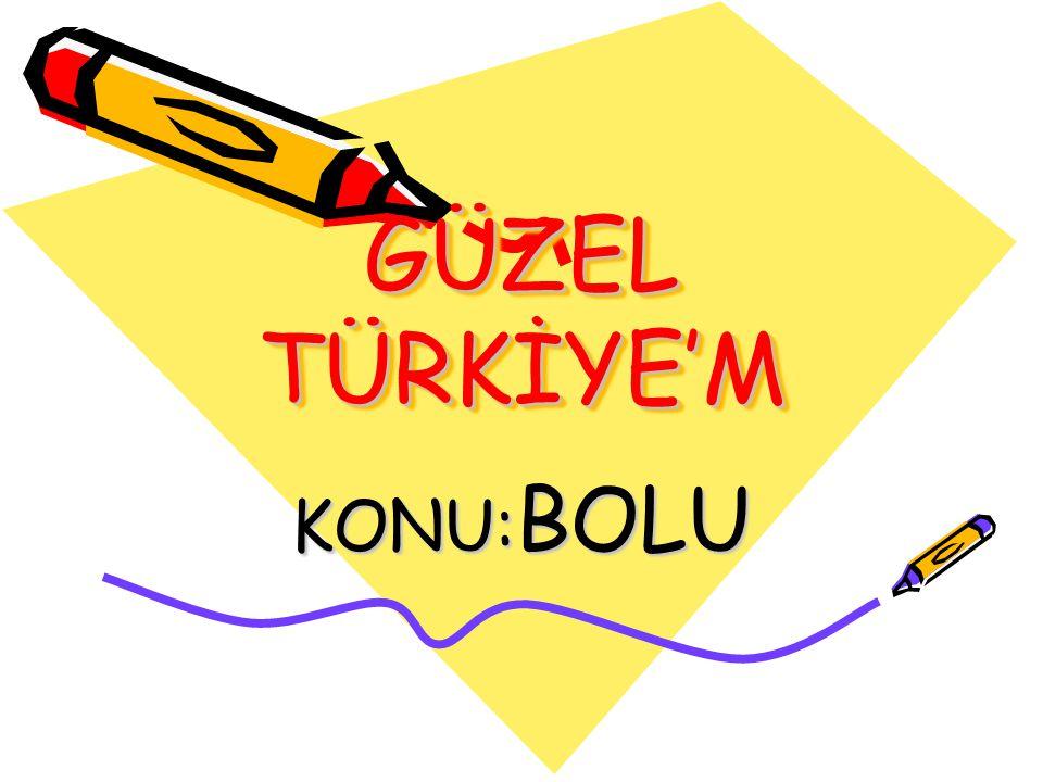 GÜZEL TÜRKİYE'M KONU: BOLU