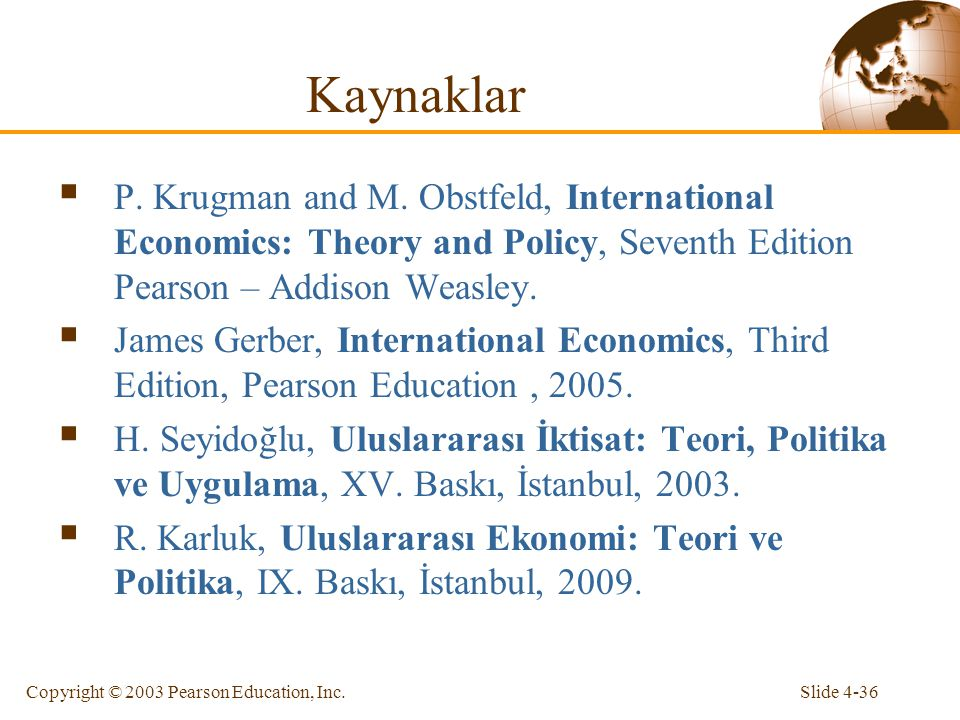 Slide 4-36Copyright © 2003 Pearson Education, Inc. Kaynaklar  P. Krugman and M. Obstfeld, International Economics: Theory and Policy, Seventh Edition
