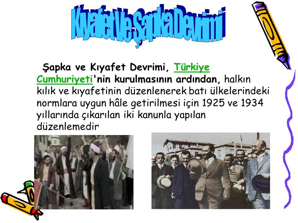 Şapka ve Kıyafet Devrimi, Türkiye Cumhuriyeti'nin kurulmasının ardından, halkın kılık ve kıyafetinin düzenlenerek batı ülkelerindeki normlara uygun hâ