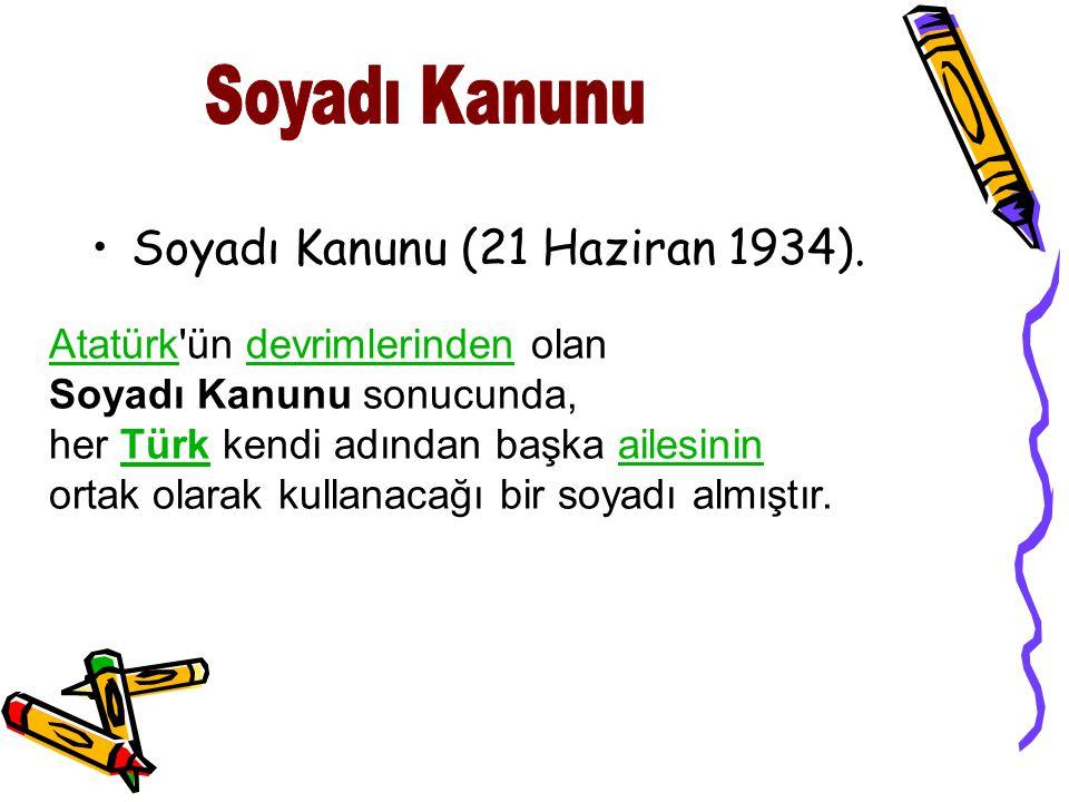 Soyadı Kanunu (21 Haziran 1934). AtatürkAtatürk'ün devrimlerinden olandevrimlerinden Soyadı Kanunu sonucunda, her Türk kendi adından başka ailesinin o