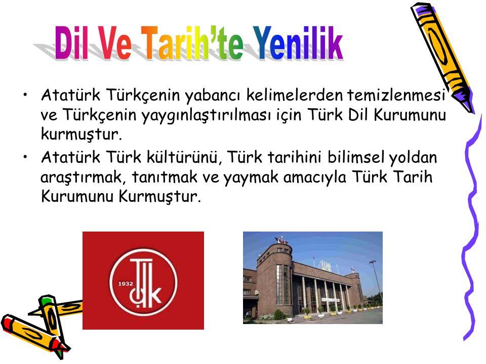 Atatürk Türkçenin yabancı kelimelerden temizlenmesi ve Türkçenin yaygınlaştırılması için Türk Dil Kurumunu kurmuştur. Atatürk Türk kültürünü, Türk tar