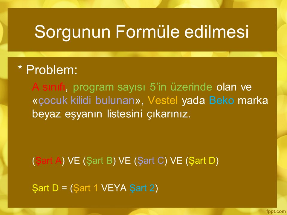 Sorgunun Formüle edilmesi * Problem: A sınıfı, program sayısı 5'in üzerinde olan ve «çocuk kilidi bulunan», Vestel yada Beko marka beyaz eşyanın listesini çıkarınız.
