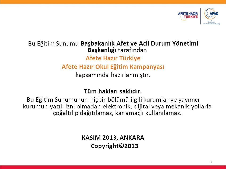 Bu Eğitim Sunumu Başbakanlık Afet ve Acil Durum Yönetimi Başkanlığı tarafından Afete Hazır Türkiye Afete Hazır Okul Eğitim Kampanyası kapsamında hazırlanmıştır.